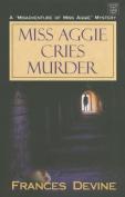 Miss Aggie Cries Murder  [Large Print]