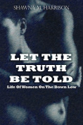 Let the Truth Be Told Life of Women on the Down Low