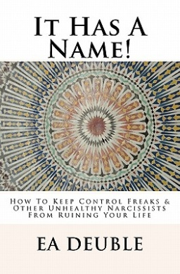 It Has a Name!: How to Keep Control Freaks & Other Unhealthy Narcissists from Ruining Your Life