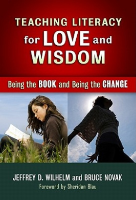 Teaching Literacy for Love and Wisdom: Being the Books and Being the Change (Teachers College Press: Language & Literacy)