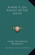 Robert E. Lee, Knight of the South Robert E. Lee, Knight of the South