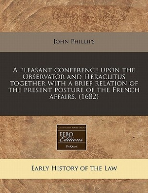 A Pleasant Conference Upon the Observator and Heraclitus Together with a Brief Relation of the Present Posture of the French Affairs. (1682)