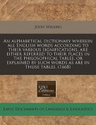 An Alphabetical Dictionary Wherein All English Words According to Their Various Significations, Are Either Referred to Their Places in the Philosophical Tables, or Explained by Such Words as Are in Those Tables.