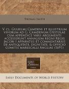 V. CL. Gulielmi Camdeni Et Illustrium Vivorum Ad G. Camdenum Epistolae Cum Appendice Varii Argumenti