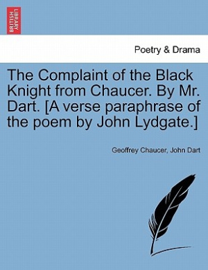 The Complaint of the Black Knight from Chaucer. by Mr. Dart. [A Verse Paraphrase of the Poem by John Lydgate.]