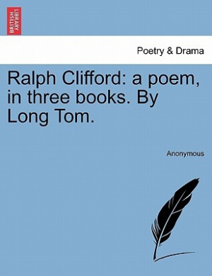Ralph Clifford: A Poem, in Three Books. by Long Tom.