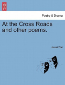 At the Cross Roads and Other Poems.