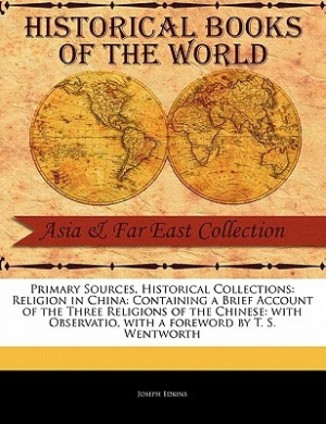 Religion in China: Containing a Brief Account of the Three Religions of the Chinese: With Observatio (Primary Sources, Historical Collections)