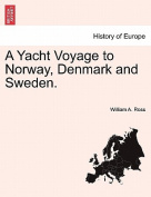 A Yacht Voyage to Norway, Denmark and Sweden.