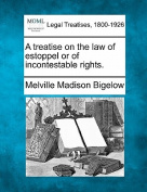 A Treatise on the Law of Estoppel or of Incontestable Rights.