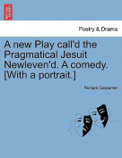 A New Play Call'd the Pragmatical Jesuit Newleven'd. a Comedy. [With a Portrait.]