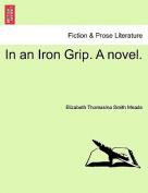 In an Iron Grip. a Novel.