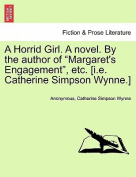 """A Horrid Girl. a Novel. by the Author of """"Margaret's Engagement,"""" Etc. [I.E. Catherine Simpson Wynne.] Vol. III."""