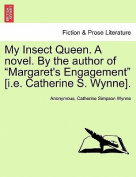 """My Insect Queen. a Novel. by the Author of """"Margaret's Engagement"""" [I.E. Catherine S. Wynne]."""