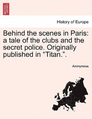 "Behind the Scenes in Paris: A Tale of the Clubs and the Secret Police. Originally Published in ""Titan.."""