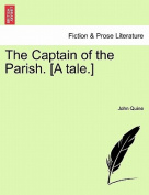 The Captain of the Parish. [A Tale.]