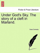 Under God's Sky. the Story of a Cleft in Marland.
