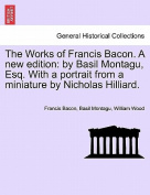 The Works of Francis Bacon. a New Edition