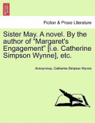 """Sister May. a Novel. by the Author of """"Margaret's Engagement"""" [I.E. Catherine Simpson Wynne], Etc."""