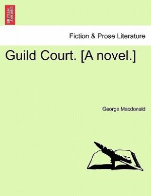 Guild Court. [A Novel.]
