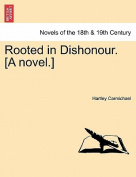 Rooted in Dishonour. [A Novel.]