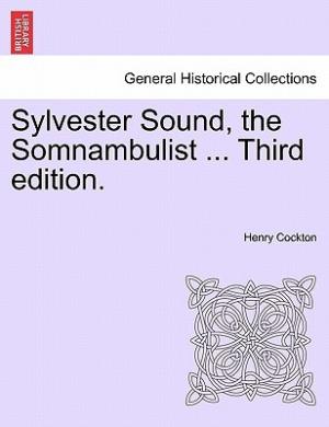 Sylvester Sound, the Somnambulist ... Third Edition.