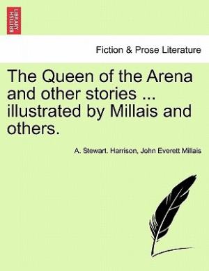 The Queen of the Arena and Other Stories ... Illustrated by Millais and Others.