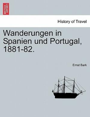 Wanderungen in Spanien Und Portugal, 1881-82.