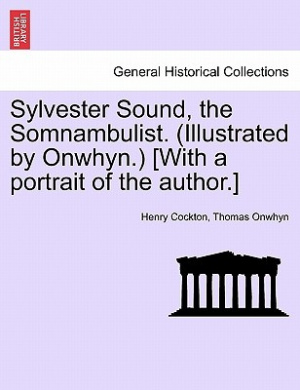 Sylvester Sound, the Somnambulist. (Illustrated by Onwhyn.) [With a Portrait of the Author.]