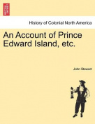 An Account of Prince Edward Island, Etc.
