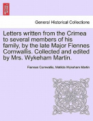 Letters Written from the Crimea to Several Members of His Family, by the Late Major Fiennes Cornwallis. Collected and Edited by Mrs. Wykeham Martin.