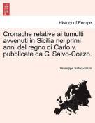 Cronache Relative AI Tumulti Avvenuti in Sicilia Nei Primi Anni del Regno Di Carlo V. Pubblicate Da G. Salvo-Cozzo. [ITA]
