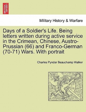 Days of a Soldier's Life. Being Letters Written During Active Service in the Crimean, Chinese, Austro-Prussian (66) and Franco-German (70-71) Wars. with Portrait