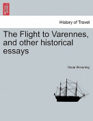 The Flight to Varennes, and Other Historical Essays