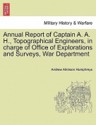 Annual Report of Captain A. A. H., Topographical Engineers, in Charge of Office of Explorations and Surveys, War Department