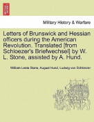 Letters of Brunswick and Hessian Officers During the American Revolution. Translated [From Schloezer's Briefwechsel] by W. L. Stone, Assisted by A. Hund.
