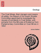 The Coal Mines, Their Dangers and Means of Safety