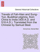 Travels of Fah-Hian and Sung-Yun, Buddhist Pilgrims, from China to India (400 A.D. and 518 A.D.). Translated from the Chinese by Samuel Beal.