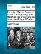 Reports of Some Cases, in Which the Marquess and Marchioness of Westmeath Have Been Litigant Parties