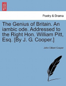 The Genius of Britain. an Iambic Ode. Addressed to the Right Hon. William Pitt, Esq. [By J. G. Cooper.]