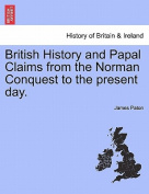 British History and Papal Claims from the Norman Conquest to the Present Day.