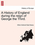 A History of England During the Reign of George the Third.