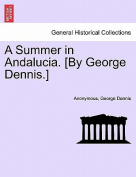 A Summer in Andalucia. [By George Dennis.]