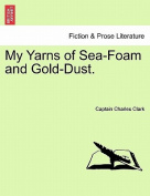 My Yarns of Sea-Foam and Gold-Dust.