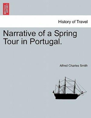 Narrative of a Spring Tour in Portugal.