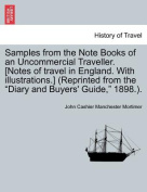 """Samples from the Note Books of an Uncommercial Traveller. [Notes of Travel in England. with Illustrations.] (Reprinted from the """"Diary and Buyers' Guide,"""" 1898.)."""