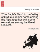 """""""The Eagle's Nest"""" in the Valley of Sixt"""
