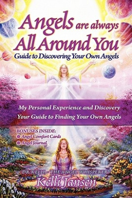 Angels Are Always All Around You: Guide to Discovering Your Own Angels