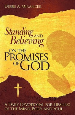 Standing and Believing on the Promises of God: A Daily Devotional for Healing of the Mind, Body, and Soul