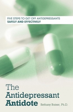 The Antidepressant Antidote: Five Steps to Get Off Antidepressants Safely and Effectively